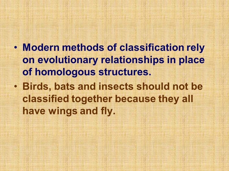 Modern methods of classification rely on evolutionary relationships in place of homologous structures.