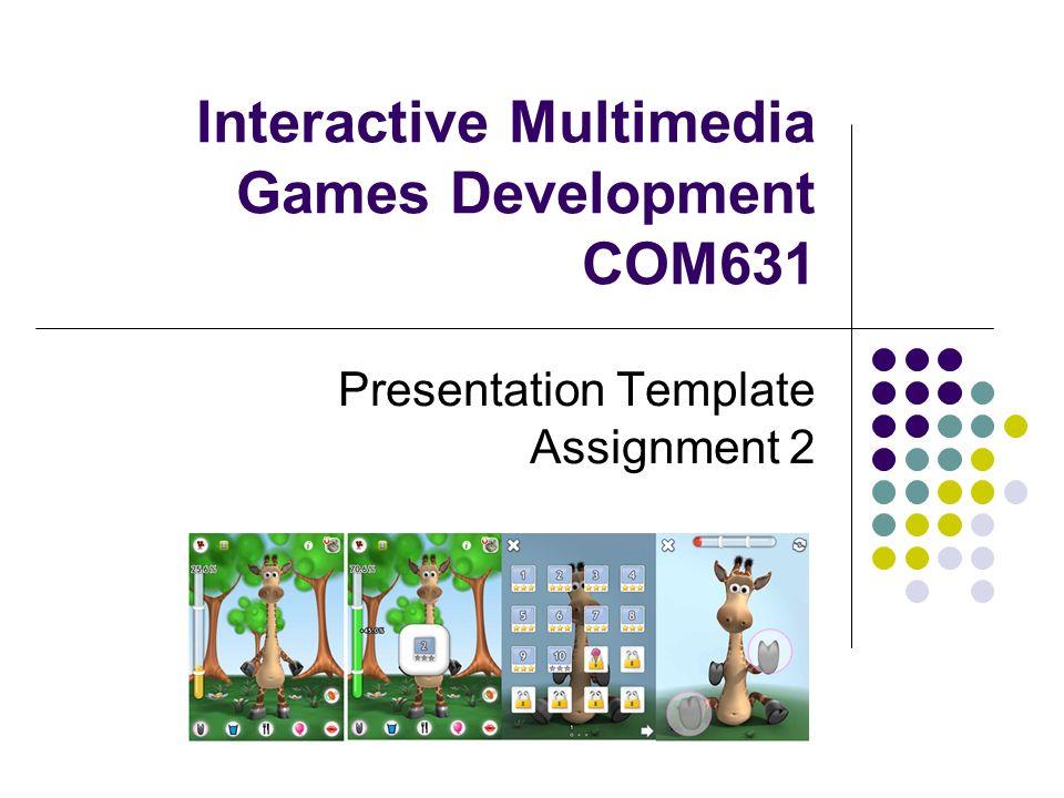 interactive multimedia games development com631 presentation, Presentation templates