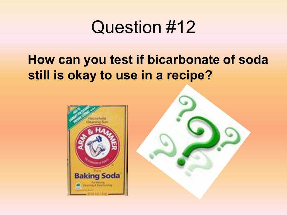 Question #12 How can you test if bicarbonate of soda still is okay to use in a recipe