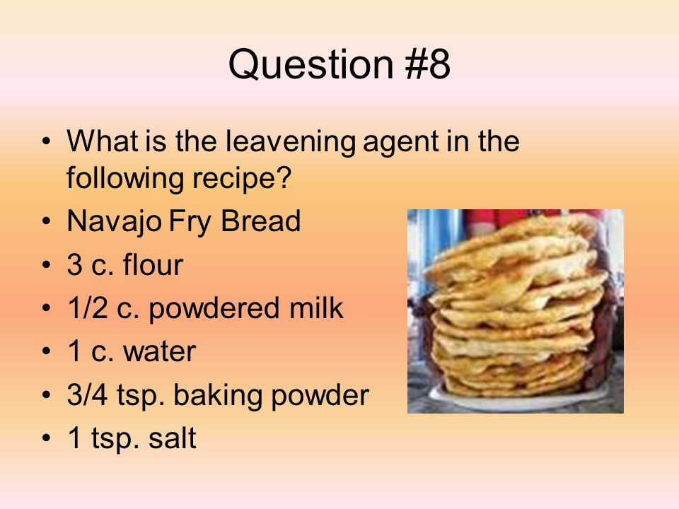 Question #8 What is the leavening agent in the following recipe.
