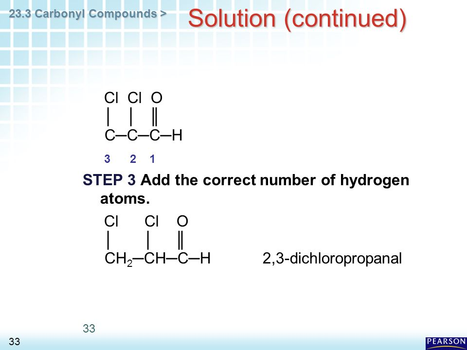 23.3 Carbonyl Compounds > 33 Solution (continued) Cl Cl O │ │ ║ C─C─C─H STEP 3 Add the correct number of hydrogen atoms.