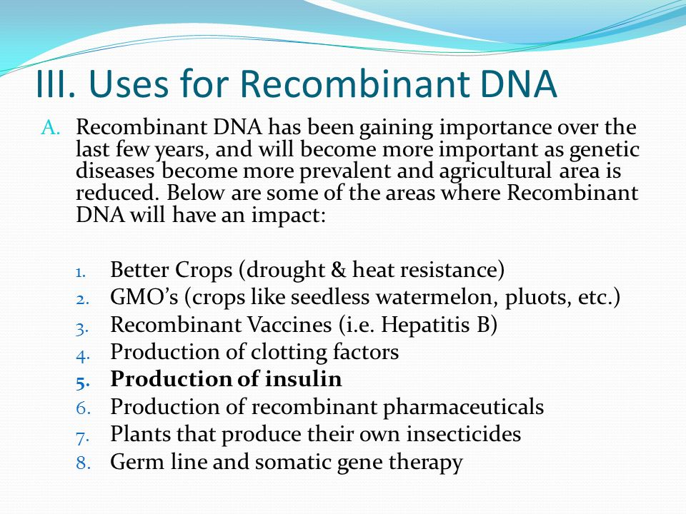 III. Uses for Recombinant DNA A.