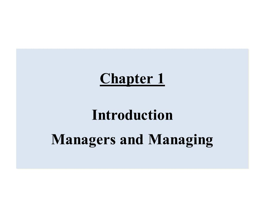 Chapter 1 Introduction Managers and Managing Chapter 1 Introduction Managers and Managing
