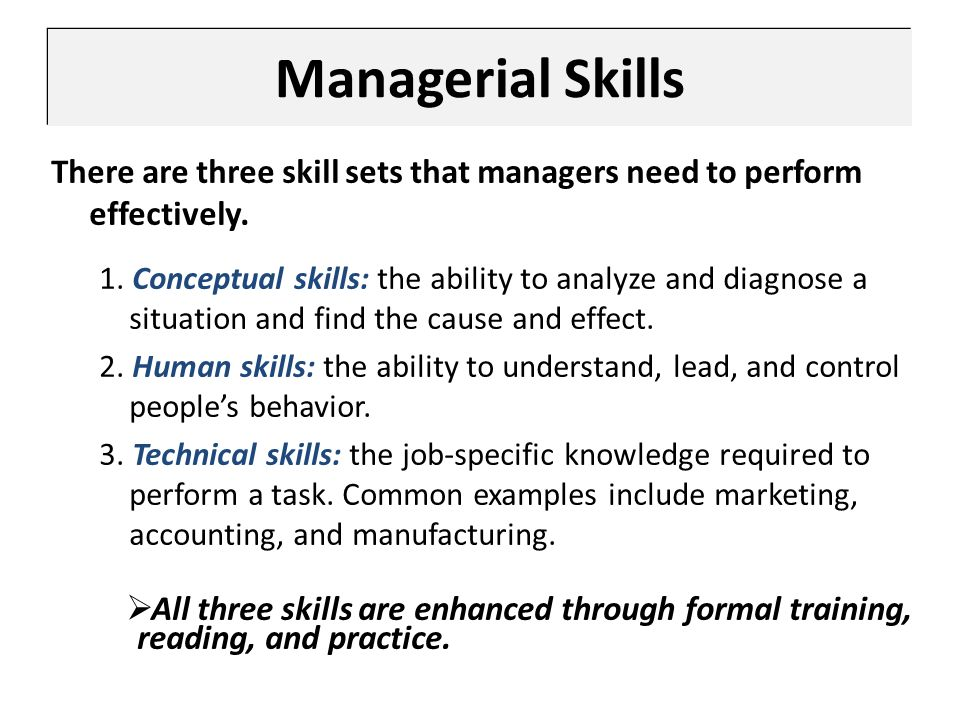 Managerial Skills There are three skill sets that managers need to perform effectively. 1. Conceptual skills: the ability to analyze and diagnose a si