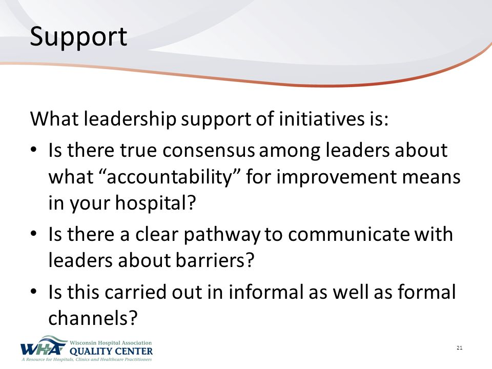 Support What leadership support of initiatives is: Is there true consensus among leaders about what accountability for improvement means in your hospital.