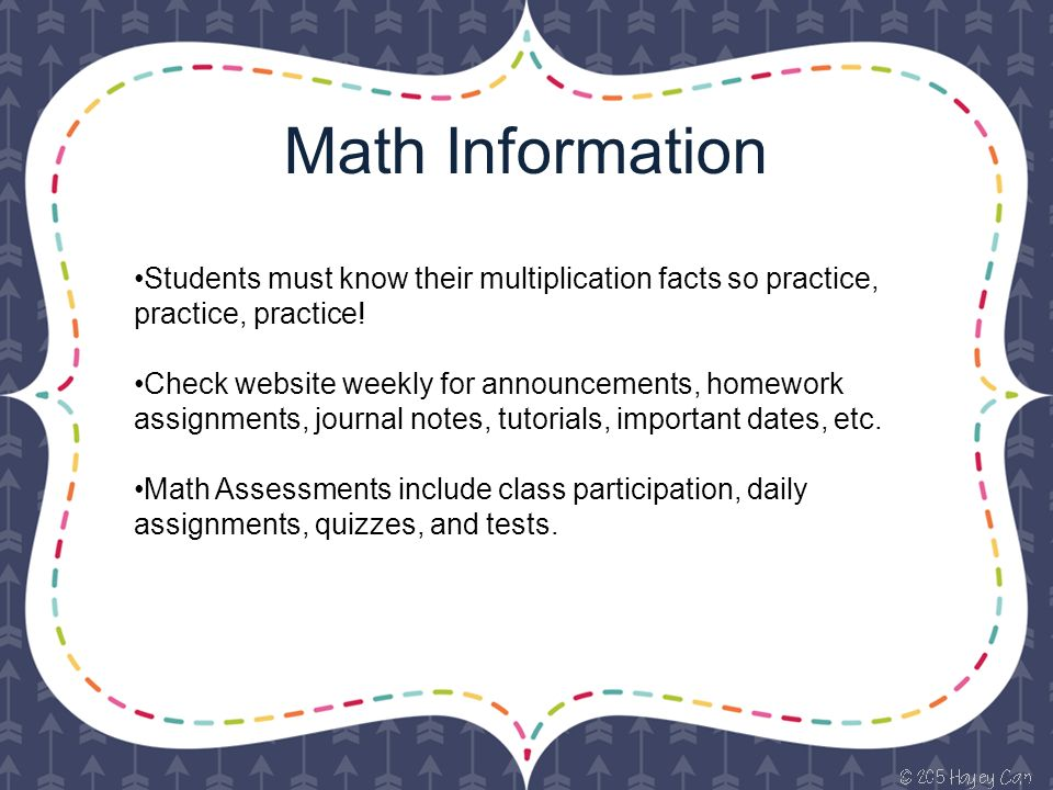 Math Information Students must know their multiplication facts so practice, practice, practice.