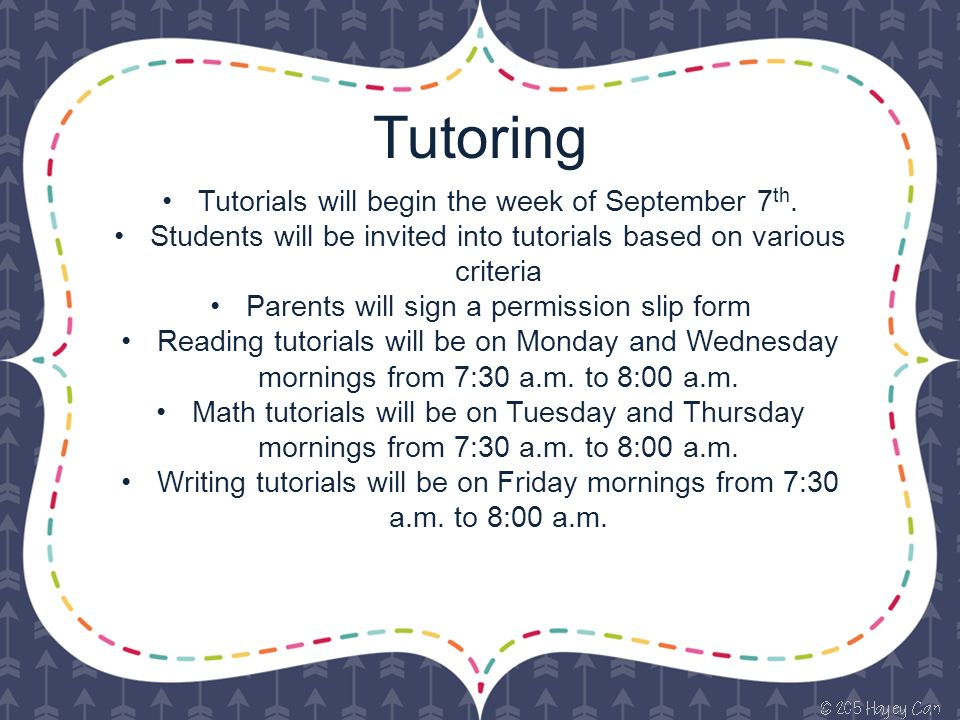 Tutoring Tutorials will begin the week of September 7 th.