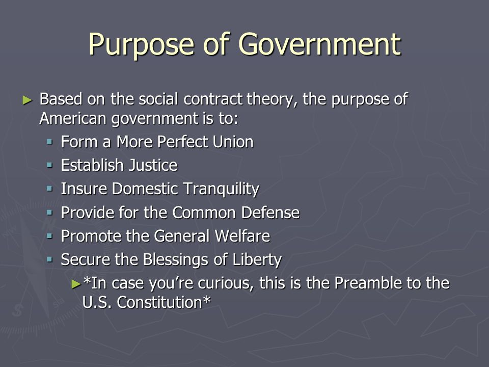 The Big Deal is: ► If people formed states to serve their own interests, then government exists to serve the people