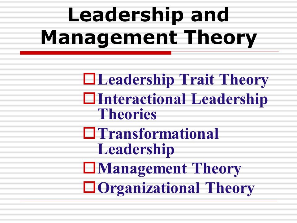 Leadership and Management Theory  Leadership Trait Theory  Interactional Leadership Theories  Transformational Leadership  Management Theory  Org