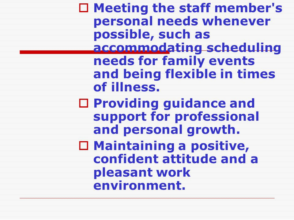  Meeting the staff member's personal needs whenever possible, such as accommodating scheduling needs for family events and being flexible in times of