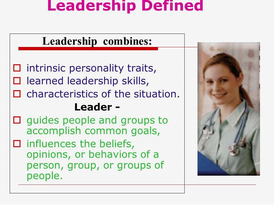 Leadership Defined Leadership combines:  intrinsic personality traits,  learned leadership skills,  characteristics of the situation. Leader -  gu