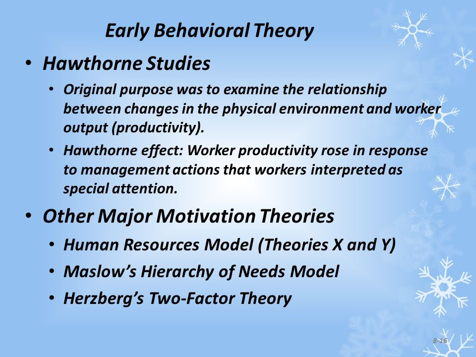 Early Behavioral Theory Hawthorne Studies Original purpose was to examine the relationship between changes in the physical environment and worker output (productivity).