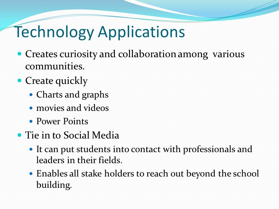 Technology Applications Creates curiosity and collaboration among various communities.