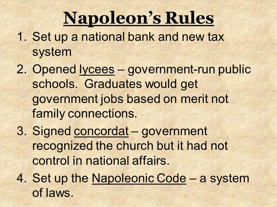 Napoleon's Rules 1.Set up a national bank and new tax system 2.Opened lycees – government-run public schools.
