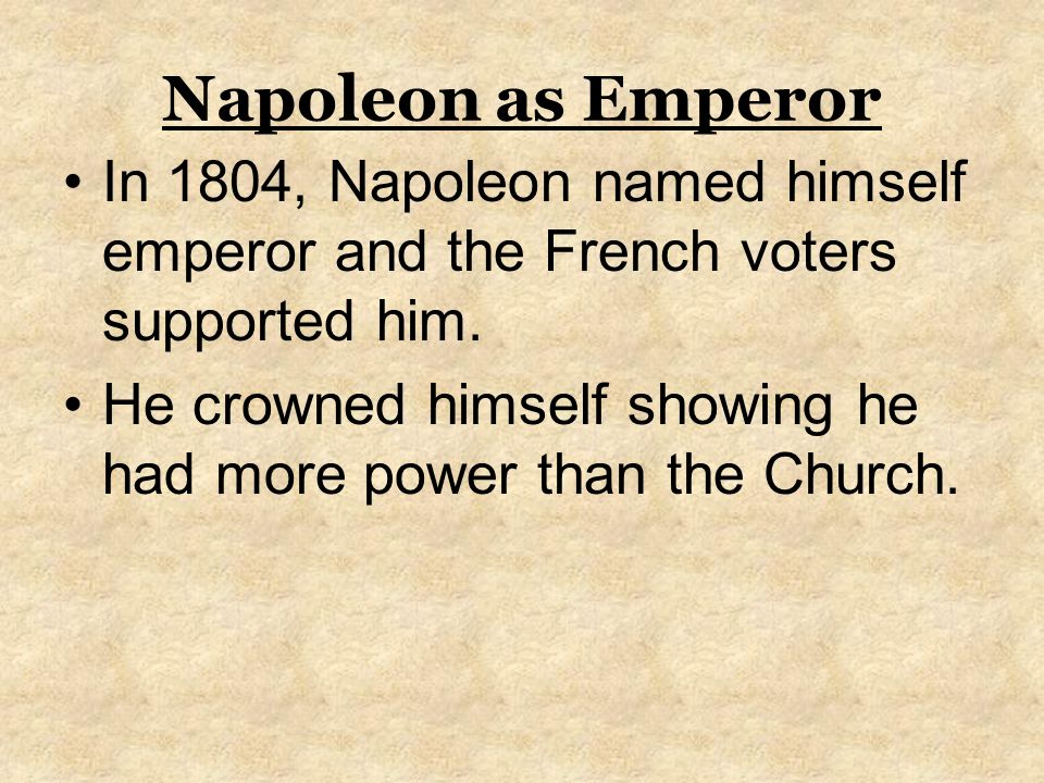 Napoleon as Emperor In 1804, Napoleon named himself emperor and the French voters supported him.