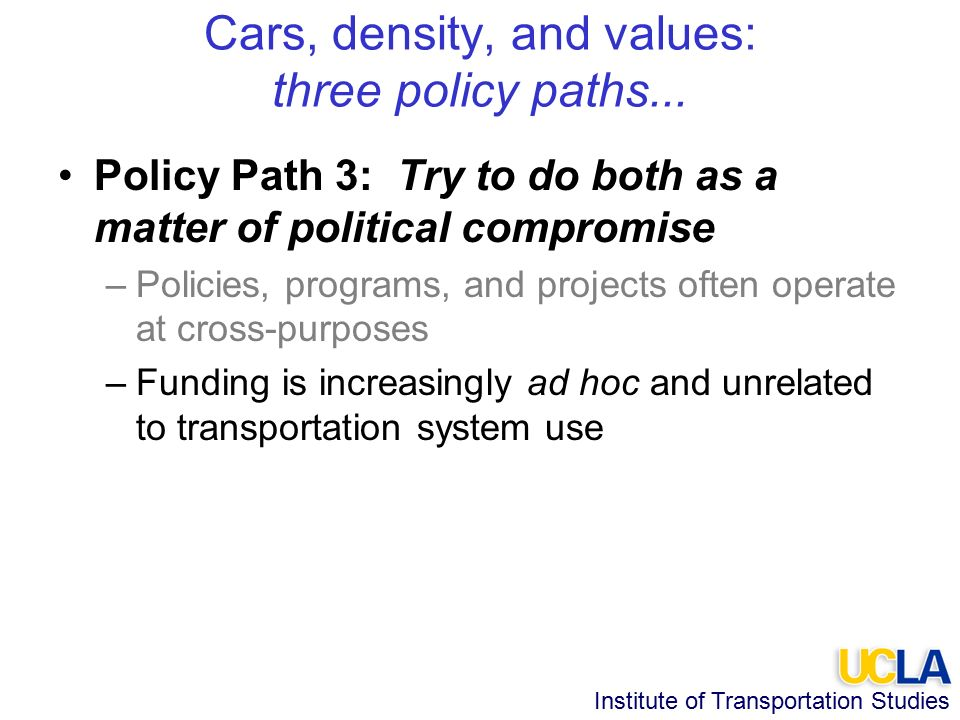 Institute of Transportation Studies Cars, density, and values: three policy paths...