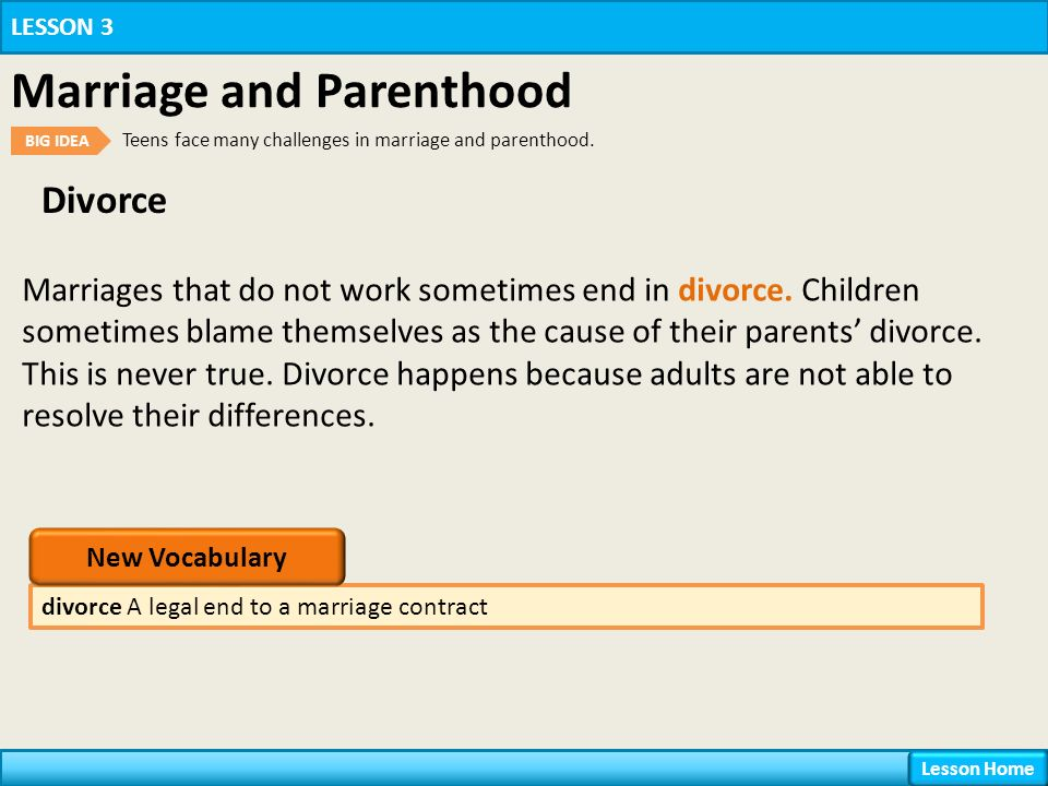 Divorce divorce A legal end to a marriage contract LESSON 3 Marriage and Parenthood BIG IDEA Teens face many challenges in marriage and parenthood.