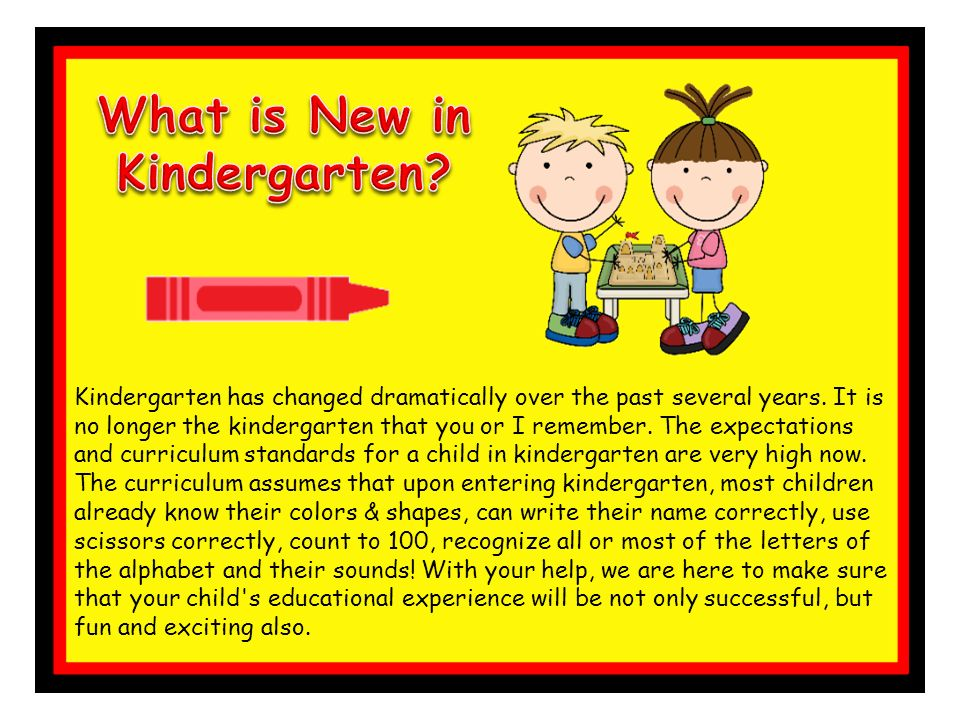 Kindergarten has changed dramatically over the past several years.