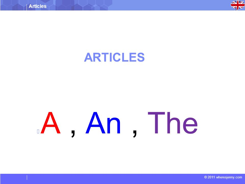 Articles © 2011 wheresjenny.com ARTICLES  A, An, The