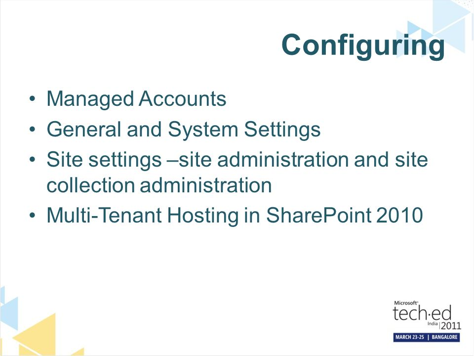Configuring Managed Accounts General and System Settings Site settings –site administration and site collection administration Multi-Tenant Hosting in SharePoint 2010