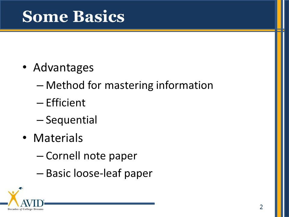 2 Some Basics Advantages – Method for mastering information – Efficient – Sequential Materials – Cornell note paper – Basic loose-leaf paper