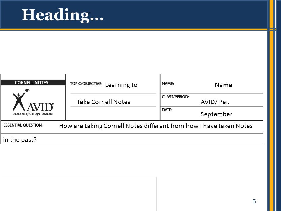 6 Heading… Learning to Take Cornell Notes Name AVID/ Per.