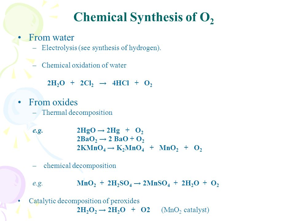Chemical Synthesis of O 2 From water –Electrolysis (see synthesis of hydrogen).