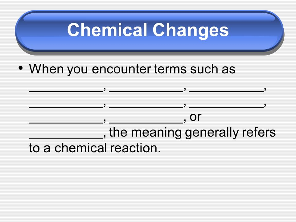 When you encounter terms such as __________, __________, __________, __________, __________, __________, __________, __________, or __________, the meaning generally refers to a chemical reaction.