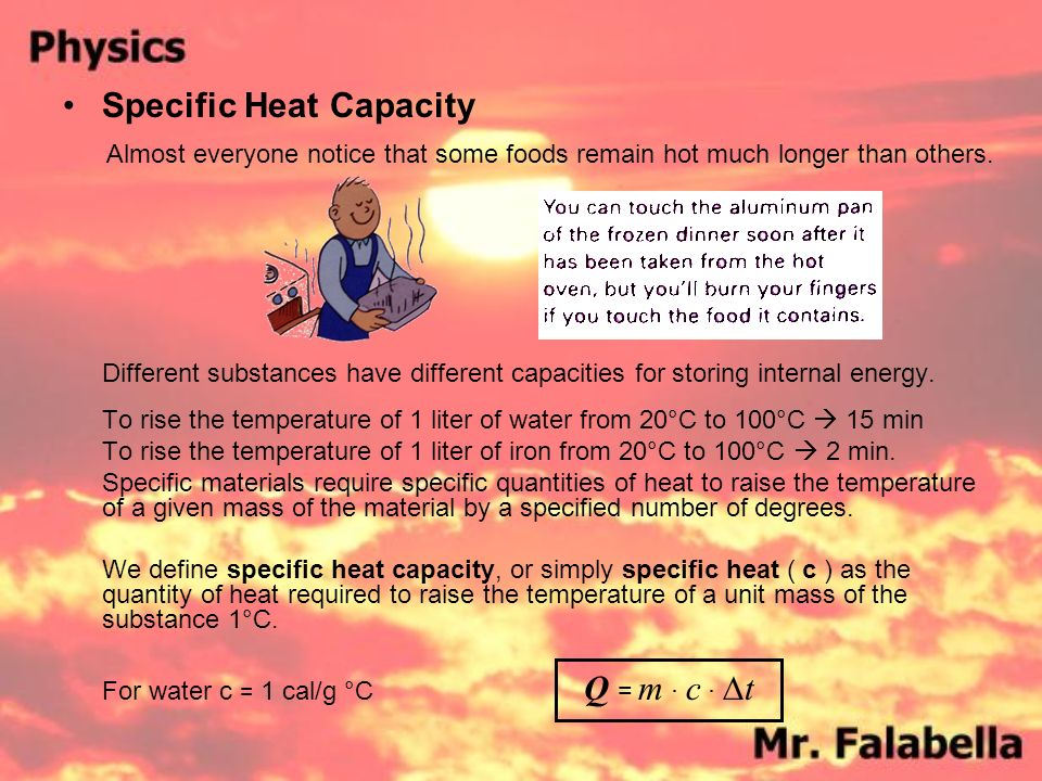 Specific Heat Capacity Almost everyone notice that some foods remain hot much longer than others.