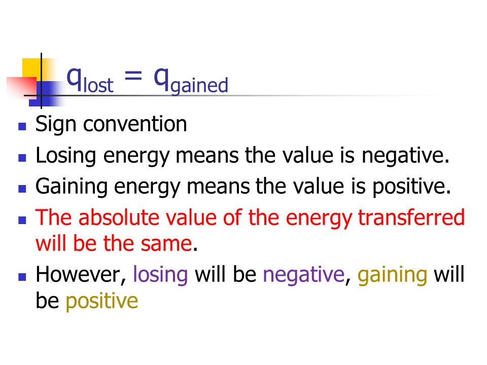q lost = q gained Sign convention Losing energy means the value is negative.
