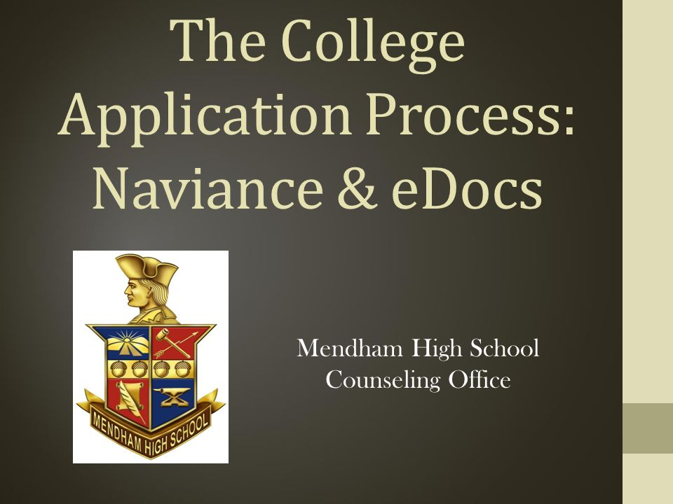 The College Application Process: Naviance & eDocs Mendham High School Counseling Office