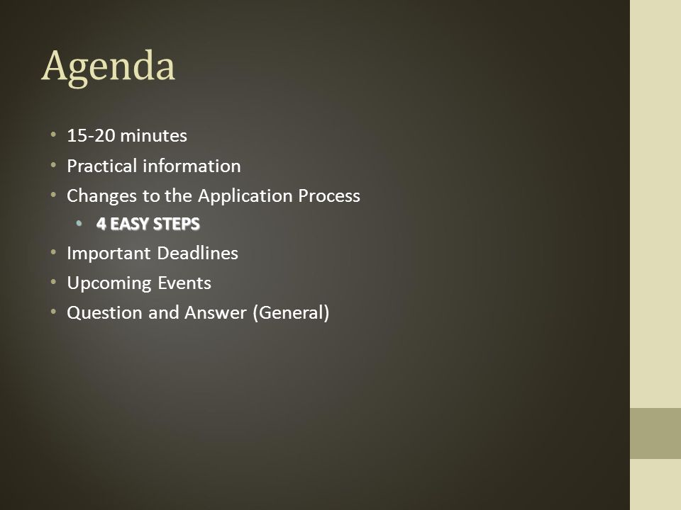 Agenda minutes Practical information Changes to the Application Process 4 EASY STEPS 4 EASY STEPS Important Deadlines Upcoming Events Question and Answer (General)