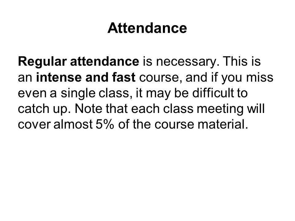 Attendance Regular attendance is necessary.