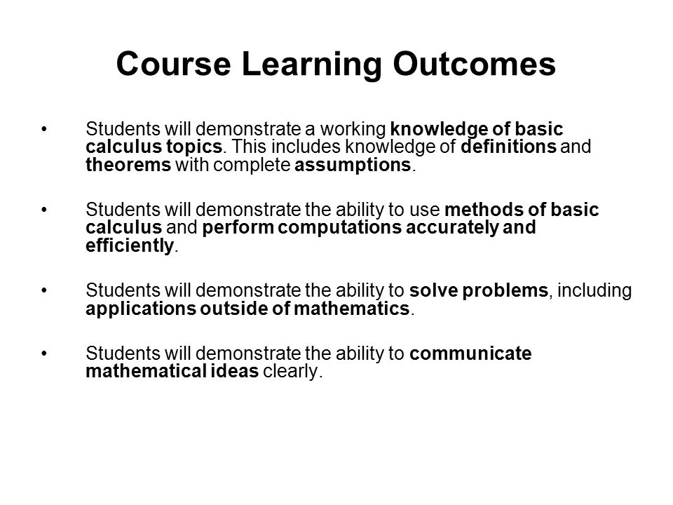 Course Learning Outcomes Students will demonstrate a working knowledge of basic calculus topics.