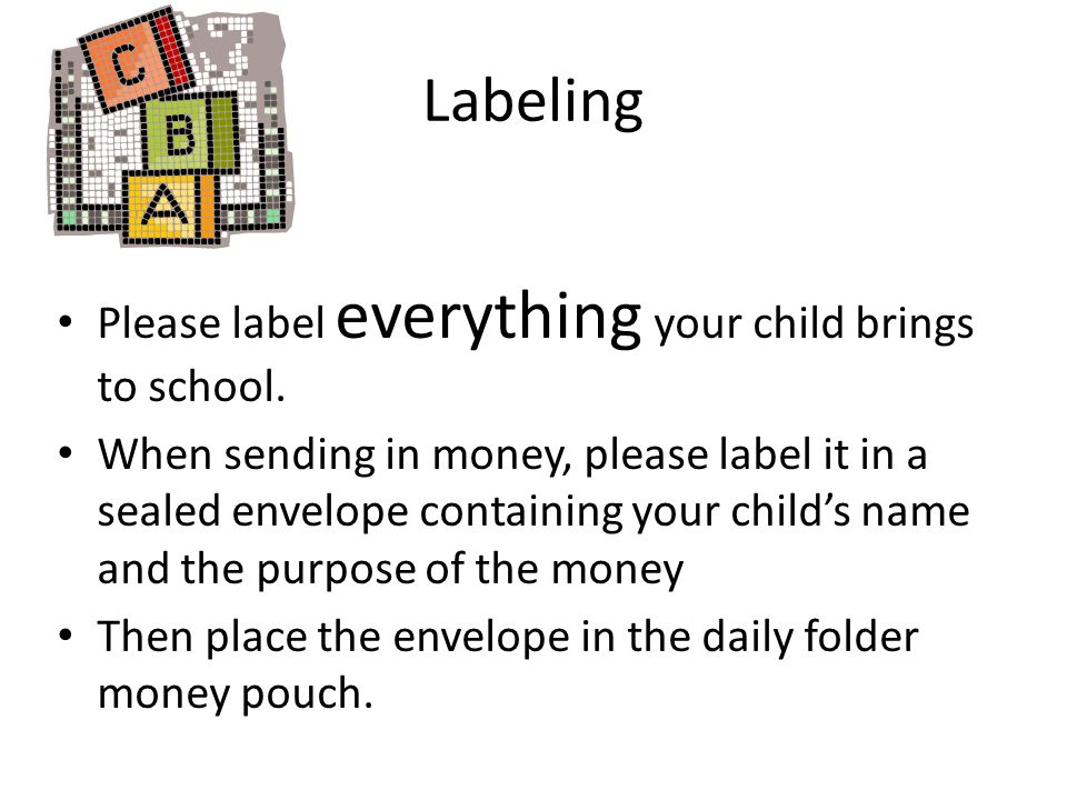 Labeling Please label everything your child brings to school.
