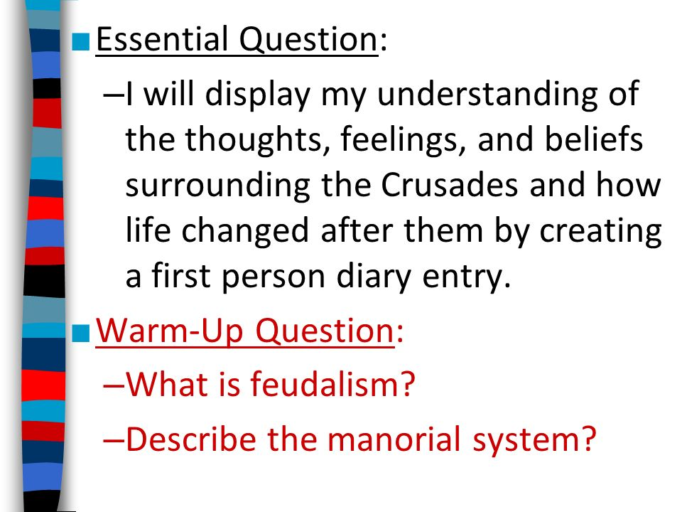■ Essential Question: – I will display my understanding of the thoughts, feelings, and beliefs surrounding the Crusades and how life changed after them by creating a first person diary entry.