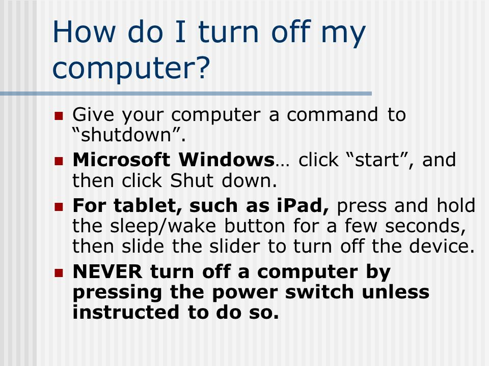 How do I turn off my computer. Give your computer a command to shutdown .