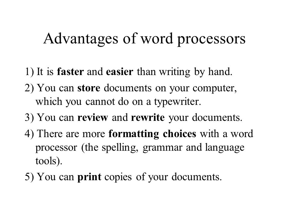 Advantages of word processors 1) It is faster and easier than writing by hand.