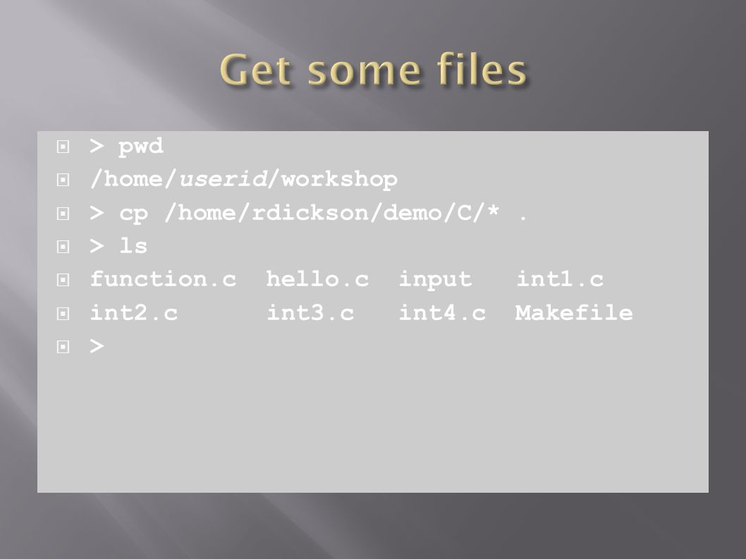  > pwd  /home/userid/workshop  > cp /home/rdickson/demo/C/*.