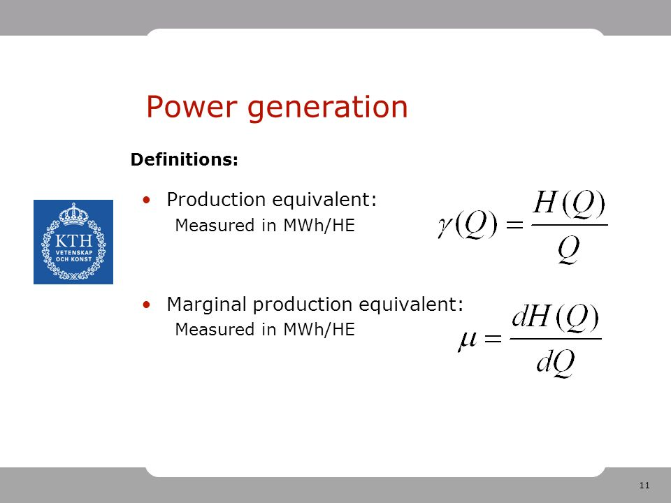 11 Power generation Production equivalent: Measured in MWh/HE Marginal production equivalent: Measured in MWh/HE Definitions: