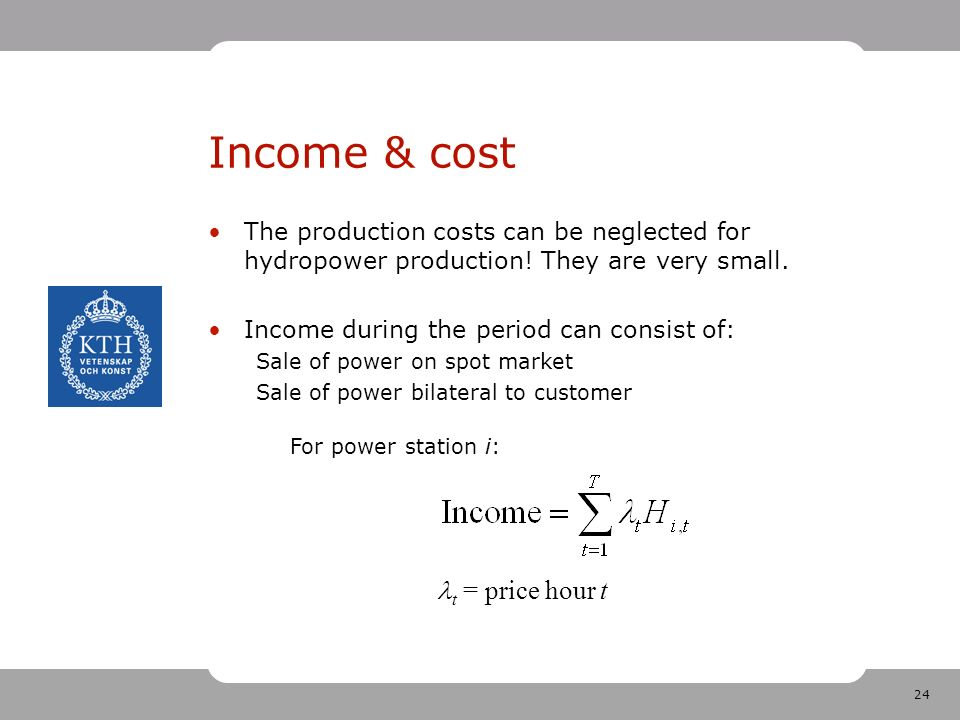 24 Income & cost The production costs can be neglected for hydropower production.