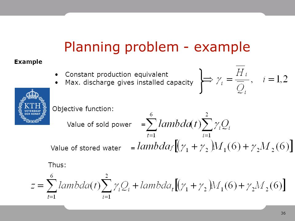 36 Planning problem - example Constant production equivalent Max.