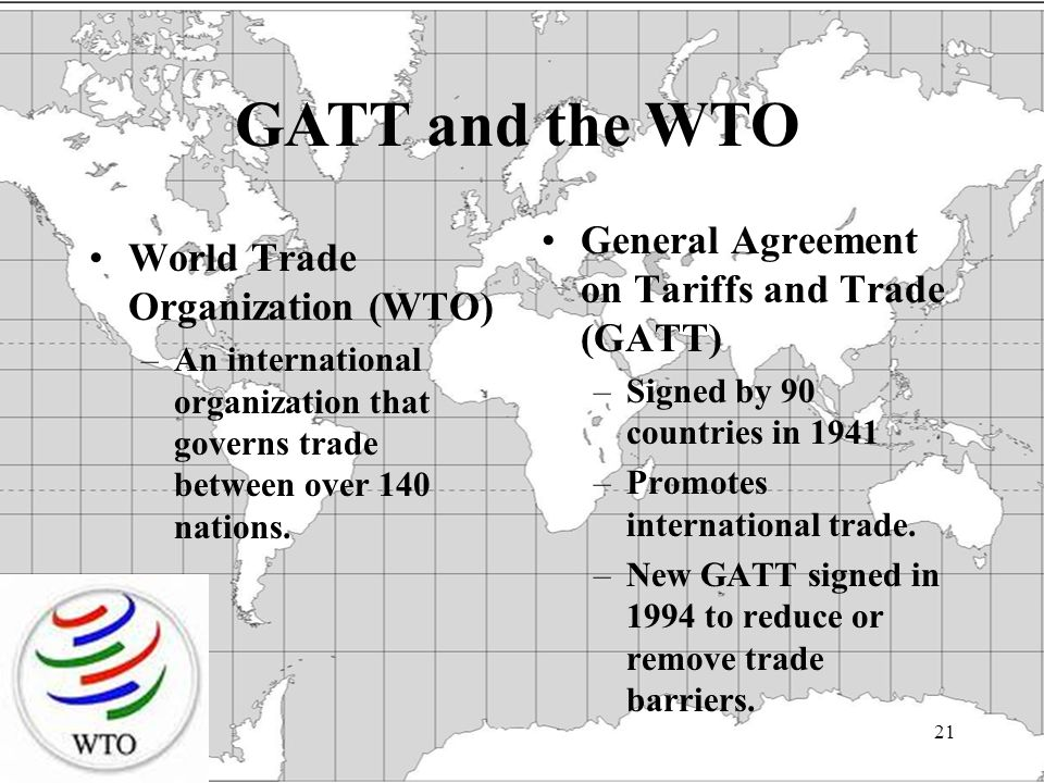 21 World Trade Organization (WTO) –An international organization that governs trade between over 140 nations.