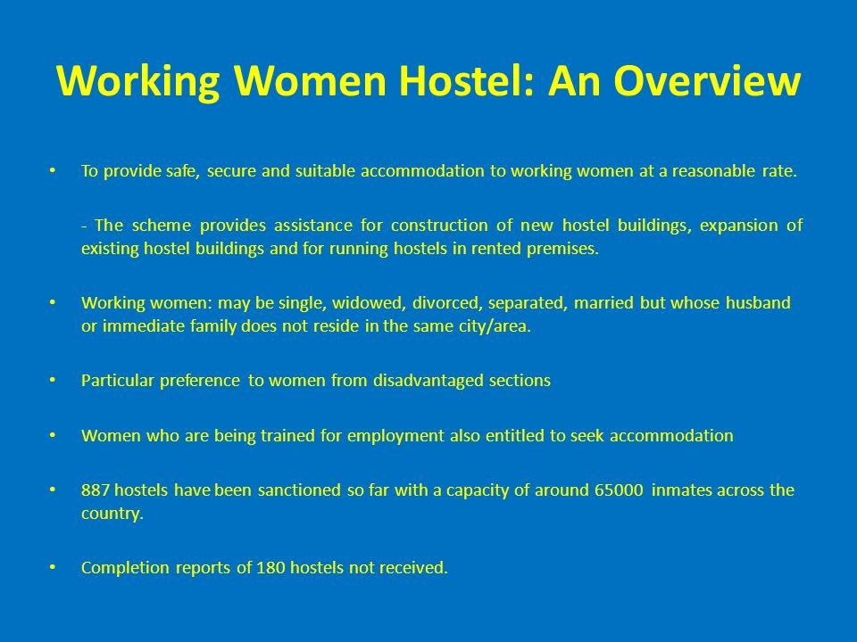 Working Women Hostel: An Overview To provide safe, secure and suitable accommodation to working women at a reasonable rate.