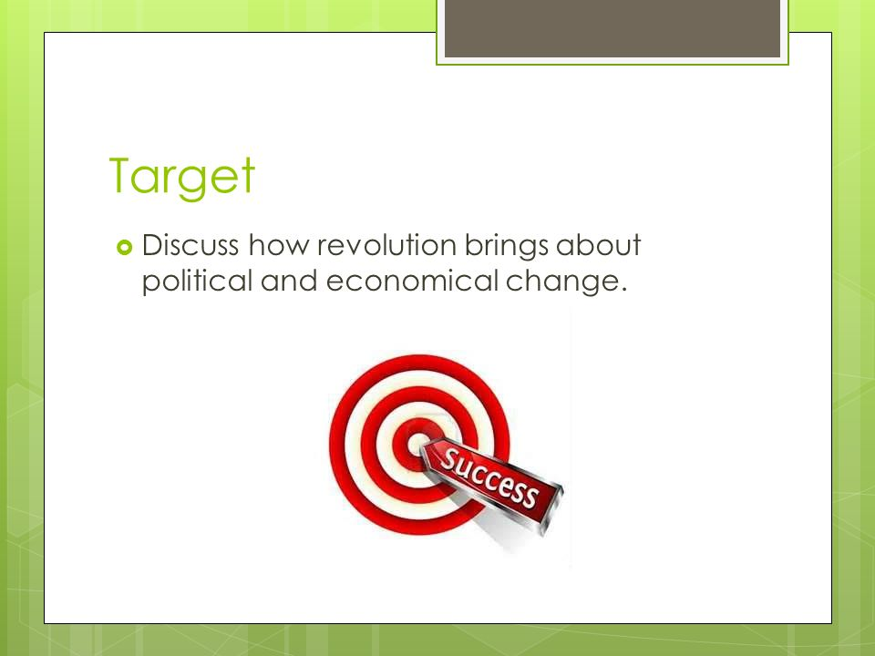 Target  Discuss how revolution brings about political and economical change.