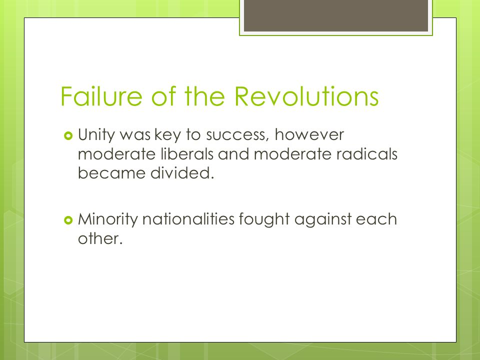 Failure of the Revolutions  Unity was key to success, however moderate liberals and moderate radicals became divided.
