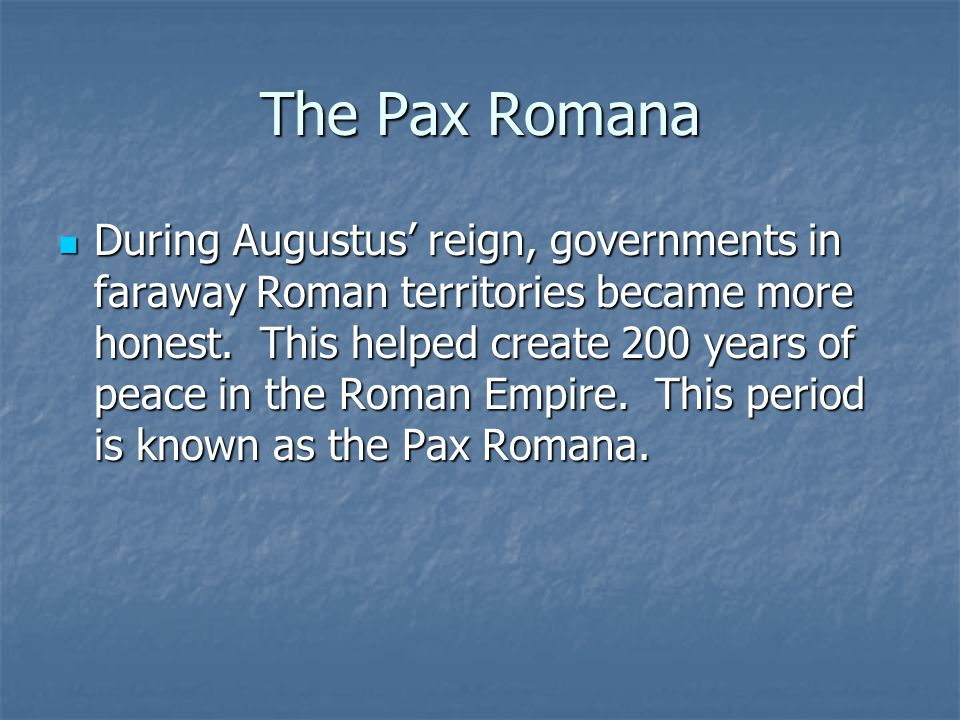 The Pax Romana During Augustus' reign, governments in faraway Roman territories became more honest.