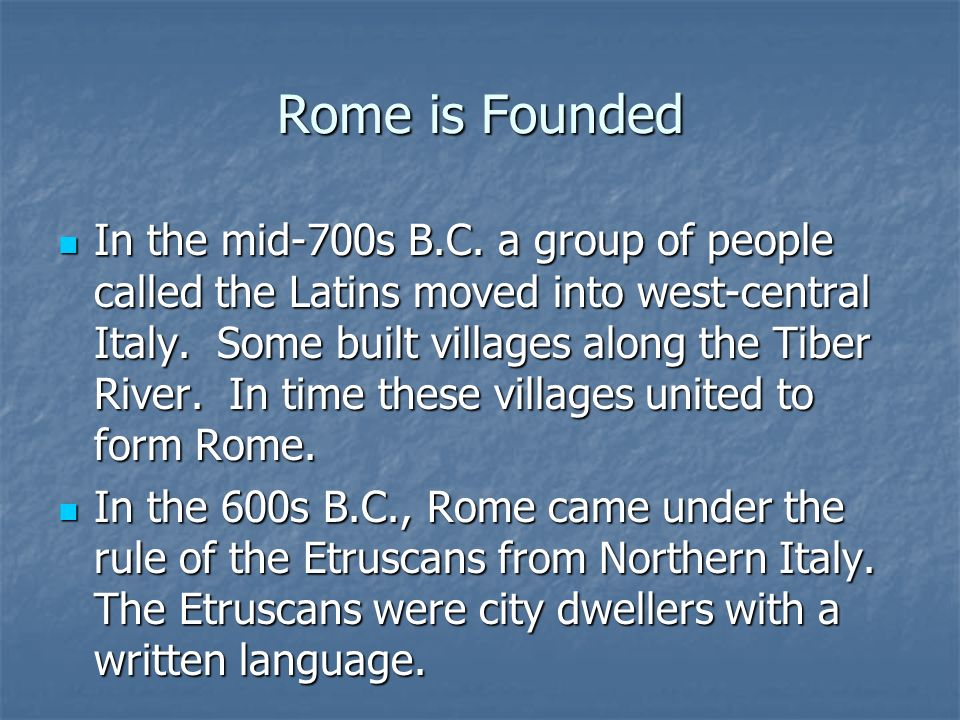Rome is Founded In the mid-700s B.C.