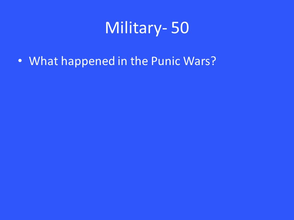 Military- 50 What happened in the Punic Wars