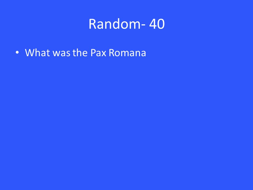 Random- 40 What was the Pax Romana